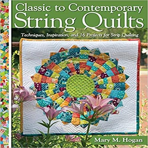 Classic to Contemporary String Quilts:Techniques, Inspiration,and 16 Projects for Strip Quilt