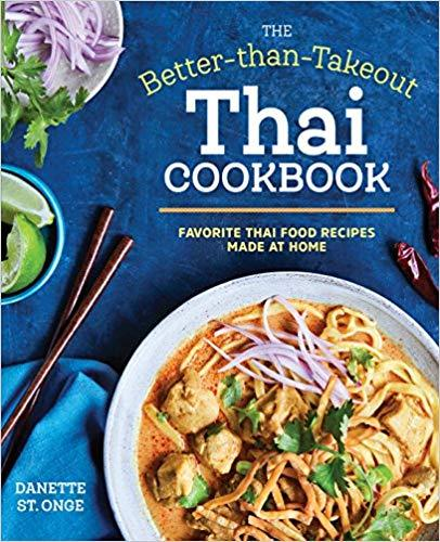 The Better-Than-Takeout Thai Cookbook: Favorite Thai Food Recipes Made at Home