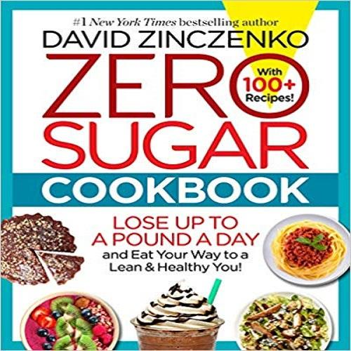 Zero Sugar Cookbook:Lose up to a Pound a Day and Eat Your Way to a Lean & Healthy You