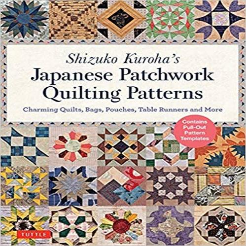 Shizuko Kuroha's Japanese Patchwork Quilting Patterns: Charming Quilts, Bags, Pouches,