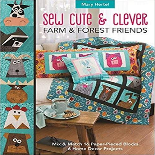 Sew Cute & Clever Farm & Forest Friends: Mix & Match 16 Paper-Pieced Blocks, 6 Home