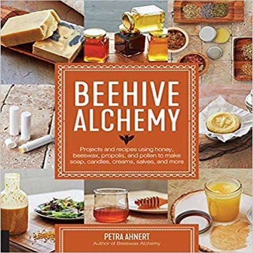 Beehive Alchemy:Projects and Recipes Using Honey, Beeswax, Propolis, and Pollen to Make