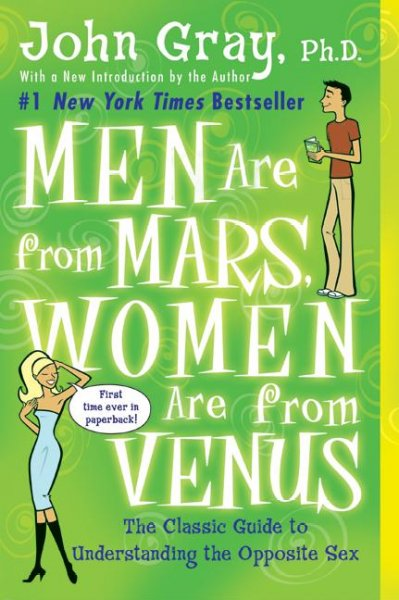 Men Are from Mars, Women Are from Venus: The Classic Guide to Understanding the Opposite Sex