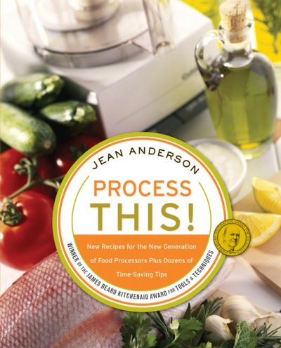Process This!: New Recipes For The New Generation Of Food Processors + Dozens Of Time-Saving Tips