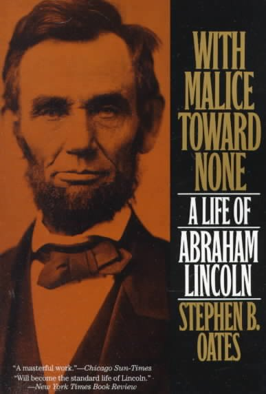 With Malice Toward None: A Life of Abraham Lincoln