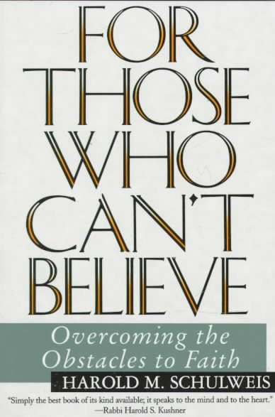 For Those Who Can't Believe: Overcoming the Obstacles to Faith
