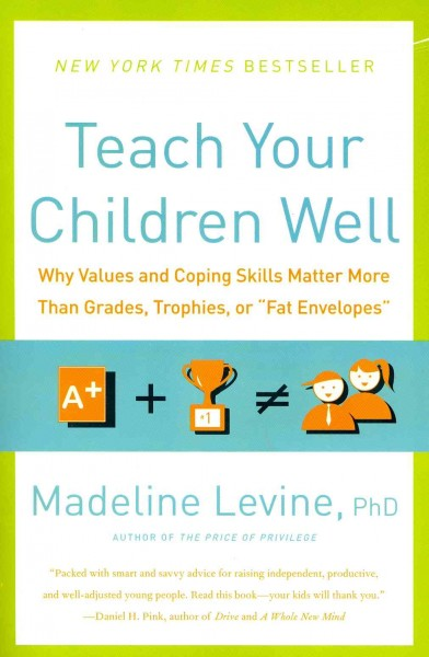 "Teach Your Children Well: Why Values and Coping Skills Matter More Than Grades, Trophies, or """"Fat Envelopes"""""