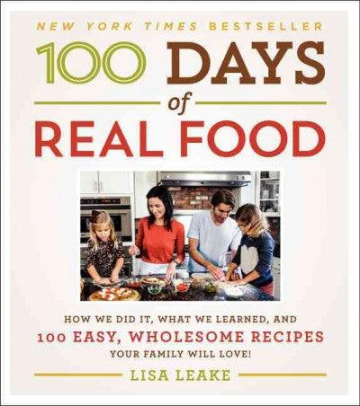 100 Days of Real Food: How We Did It, What We Learned, and 100 Easy, Wholesome Recip