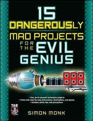 15 Dangerously Mad Projects for the Evil Genius (Evil Genius)