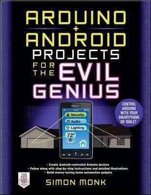 Arduino + Android Projects for the Evil Genius: Control Arduino With Your  Smartphone or Tablet (Evil Genius)