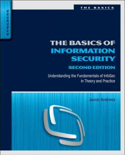 The Basics of Information Security: Understanding the Fundamentals of Infosec in Theory and Practice (The Basics)