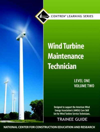 Wind Turbine Maintenance Technician: Trainee Guide: Level One (National Center for Construction Education and Research Contren Learning)