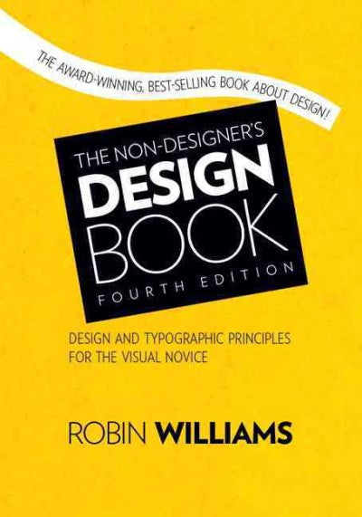 The Non-Designer's Design Book: Design and Typographic Principles for the Visual Novice (Non Designer's Design Book): Non-Designer's Design Book (Non Designer's Design Book)