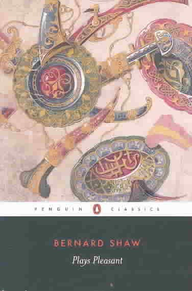 Plays Pleasant: Arms and the Man/Candida/the Man of Destiny/You Never Can Tell (Penguin Classics)