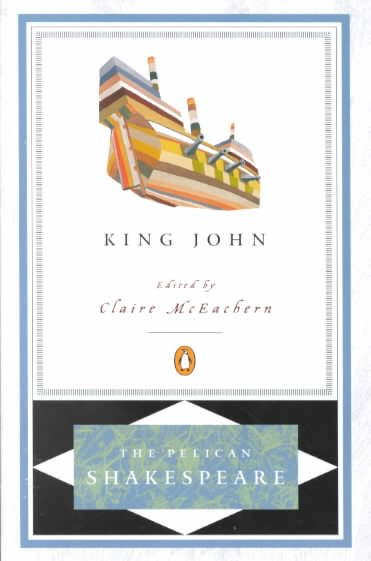 The Life and Death of King John (PELICAN SHAKESPEARE)
