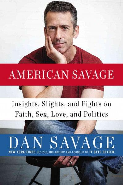 American Savage: Insights, Slights, and Fights on Faith, Sex, Love, and Politics