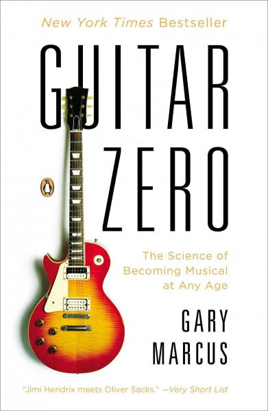 Guitar Zero: The Science of Becoming Musical at Any Age