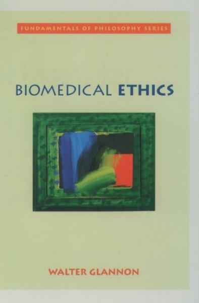 Biomedical Ethics (Fundamentals of Philosophy): Biomedical Ethics