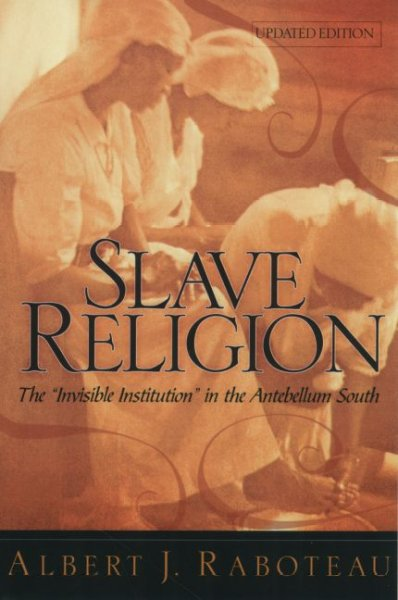 "Slave Religion: The """"Invisible Institution"""" in the Antebellum South"
