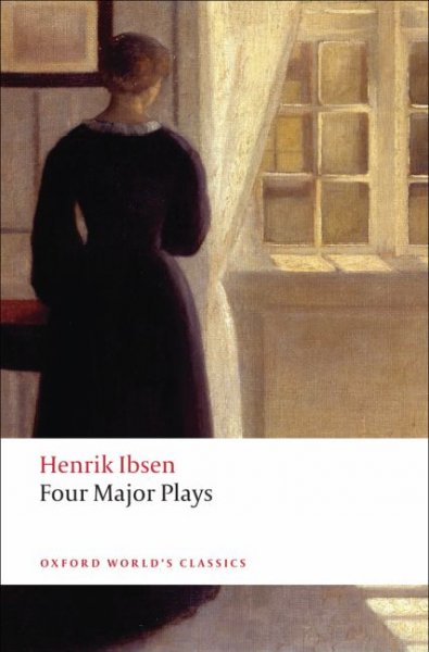 Four Major Plays: A Doll's House, Ghosts, Hedda Gabler, The Master Builder (Oxford World's Classics)