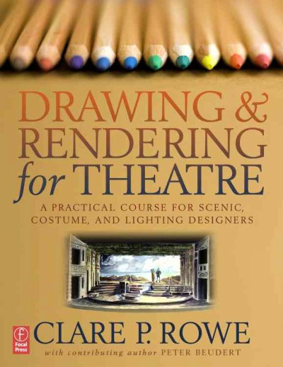 Drawing & Rendering for Theatre: A Practical Course for Scenic, Costume, and Lighting Designers
