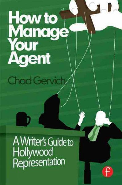How to Manage Your Agent: A Writers Guide to Hollywood Representation