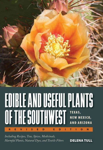 Edible and Useful Plants of the Southwest: Texas, New Mexico, and Arizona