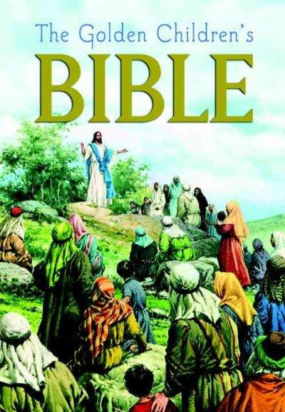 Golden Children's Bible: The Old Testament and the New Testament