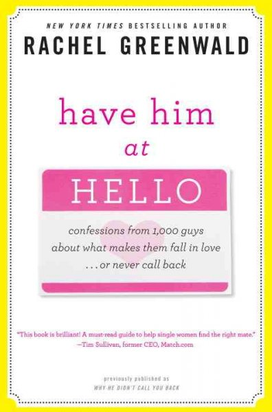Have Him at Hello: Confessions from 1,000 Guys About What Makes Them Fall in Love--Or Never Call Back