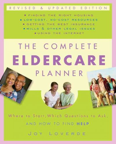 The Complete Eldercare Planner: Where to Start, Which Questions to Ask, and How to Find Help