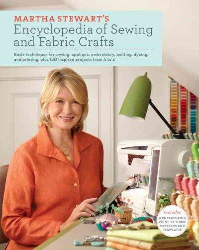 Martha Stewart's Encyclopedia of Sewing and Fabric Crafts: Basic Techniques and 150 Inspi