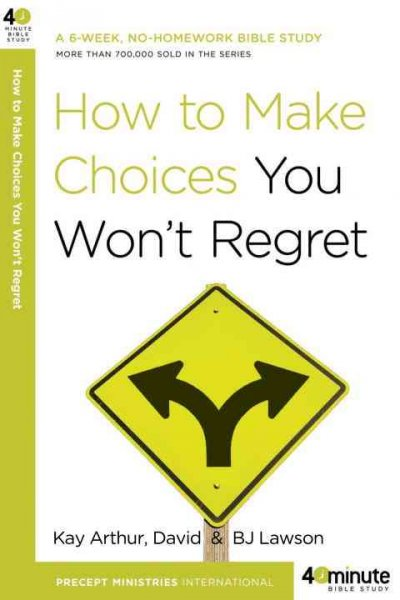 How to Make Choices You Won't Regret (40 Minute Bible Studies)