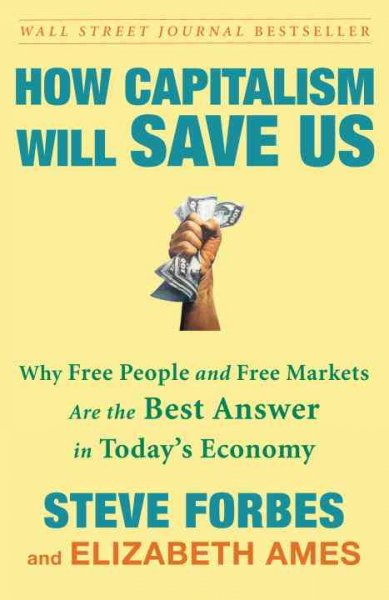 How Capitalism Will Save Us: Why Free People and Free Markets Are the Best Answer in Today's Economy