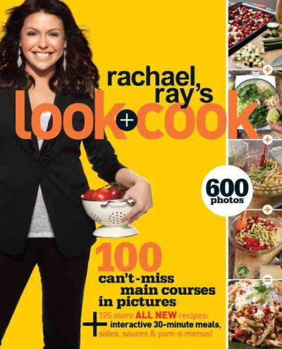Rachael Ray's Look + Cook: 100 Can't-miss Main Courses in Pictures