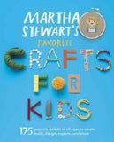 Martha Stewart's Favorite Crafts for Kids: 175 Projects for Kids of All Ages to Create, Build,