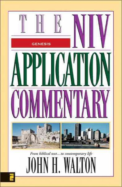 Genesis: The Niv Application Commentary : From Biblical Text...to Contemporary Life (The Niv Application Commentary)