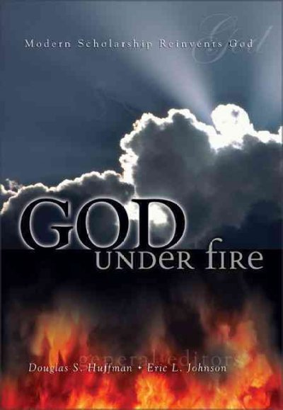 God Under Fire: Modern Scholarship Reinvents God: God Under Fire