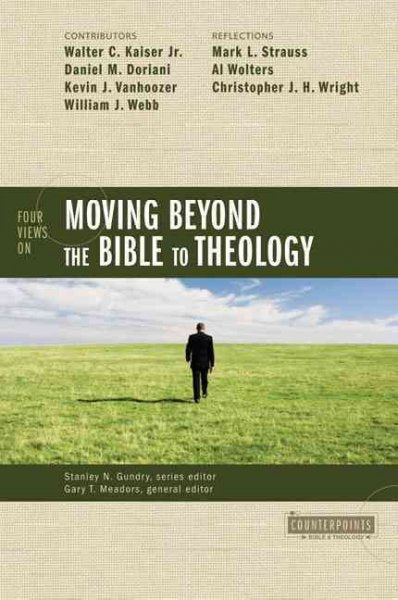 Four Views on Moving Beyond the Bible to Theology (Counterpoints)