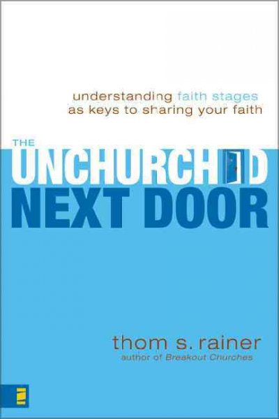 The Unchurched Next Door: Understanding Faith Stages As Keys to Sharing Your Faith: The Unchurched Next Door