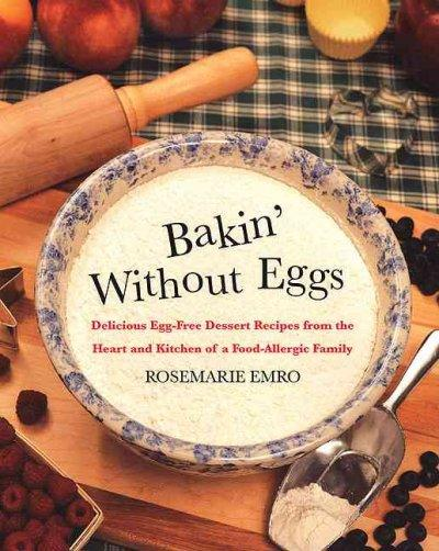 Bakin' Without Eggs: Delicious Egg-Free Recipes from the Heart and Kitchen of a Food-Allergic Family