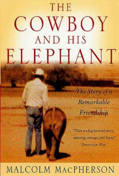 The Cowboy and His Elephant: The Story of a Remarkable Friendship: The Cowboy and His Elephant