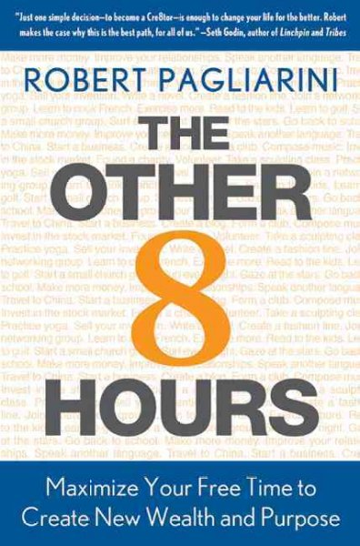 The Other 8 Hours: Maximize Your Free Time to Create New Wealth & Purpose