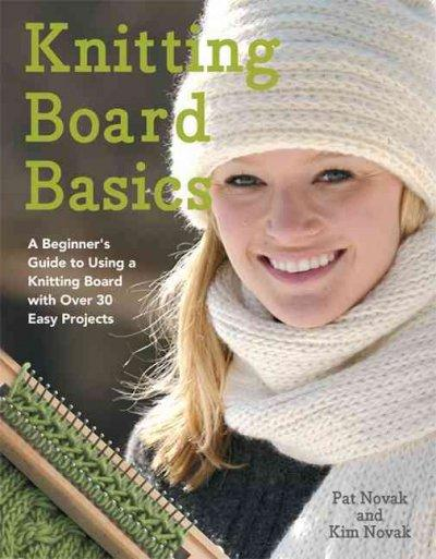 Knitting Board Basics: A Beginner's Guide to Using a Knitting Board With Over 30 Easy Projects | Affordablebookdeals