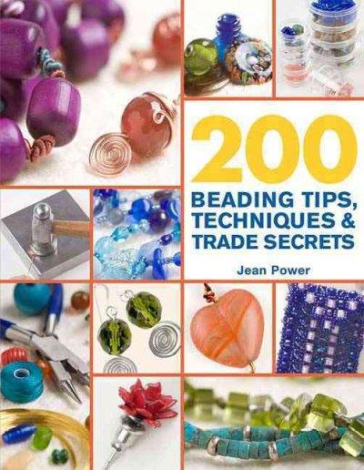 200 Beading Tips, Techniques & Trade Secrets: An Indispensable Compendium