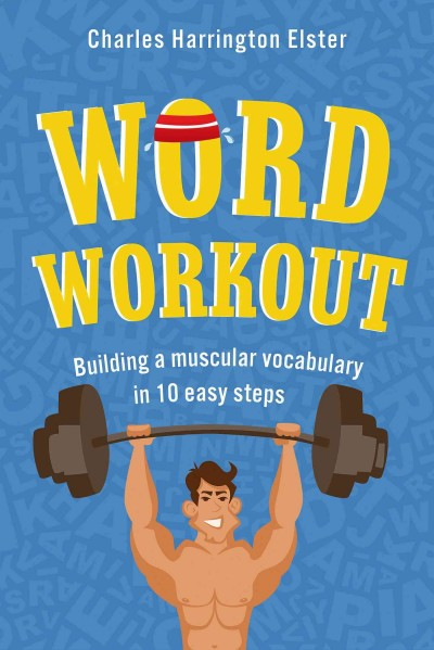 Word Workout: Building a Muscular Vocabulary in 10 Easy Steps