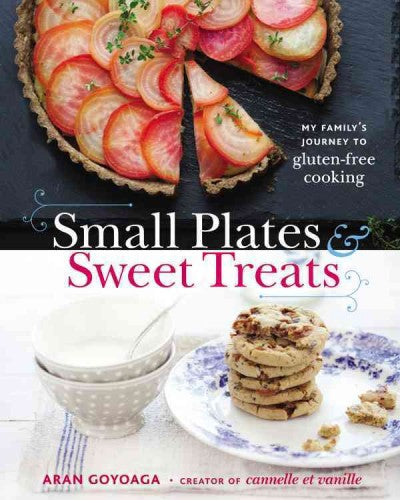 Small Plates & Sweet Treats: My Family's Journey to Gluten-Free Cooking: Small Plates & Sweet Treats
