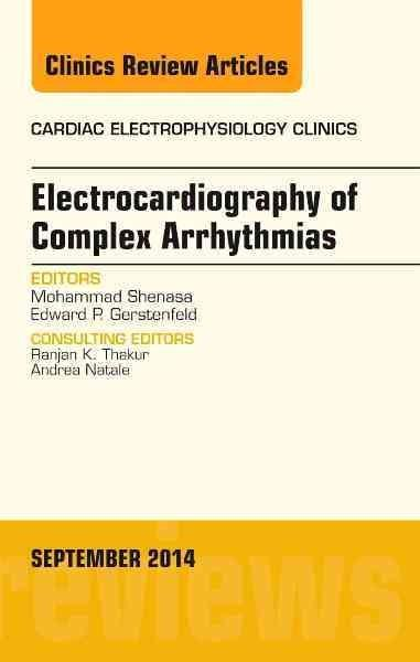 Electrocardiography of Complex Arrhythmias: An Issue of Cardiac Electrophysiology Clinics (Cardiac Electrophysiology Clinics)