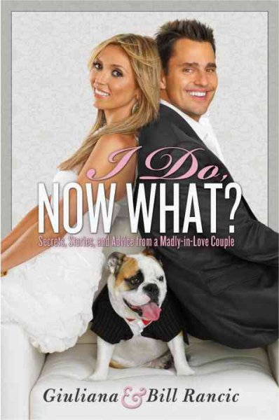 I Do, Now What?: Secrets, Stories, and Advice from a Madly-in-Love Couple