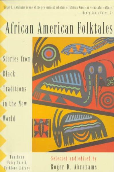 African American Folktales: Stories from Black Traditions in the New World (PANTHEON FAIRY TALE AND FOLKLORE LIBRARY): African American Folktales