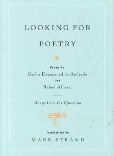 Looking for Poetry/Songs from the Quechua: Poems by Carlos Drummond De Andrade and Rafael Alberti and Songs from the Quechua